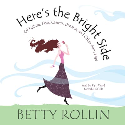 Here's the Bright Side by Betty Rollin audiobook