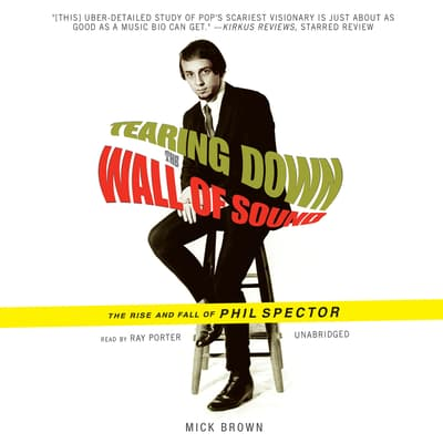 Tearing Down the Wall of Sound by Mick Brown audiobook