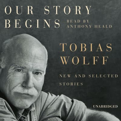 Our Story Begins by Tobias Wolff audiobook