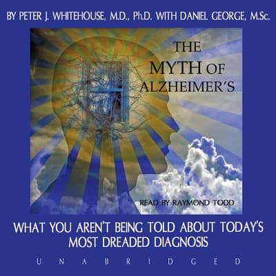 The Myth of Alzheimer's by Peter J. Whitehouse audiobook