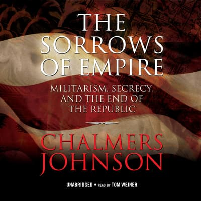 The Sorrows of Empire by Chalmers Johnson audiobook