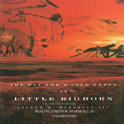 The Day the World Ended at Little Bighorn by Joseph M. Marshall audiobook