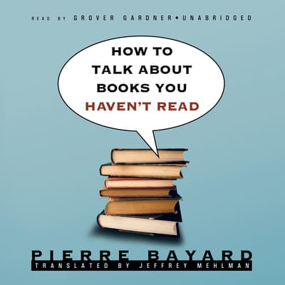 How to Talk about Books You Haven't Read by Pierre Bayard audiobook