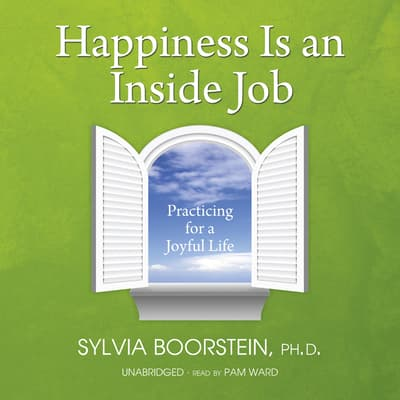 Happiness Is an Inside Job by Sylvia Boorstein audiobook