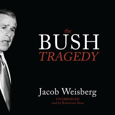 The Bush Tragedy by Jacob Weisberg audiobook