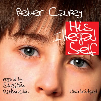 His Illegal Self by Peter Carey audiobook