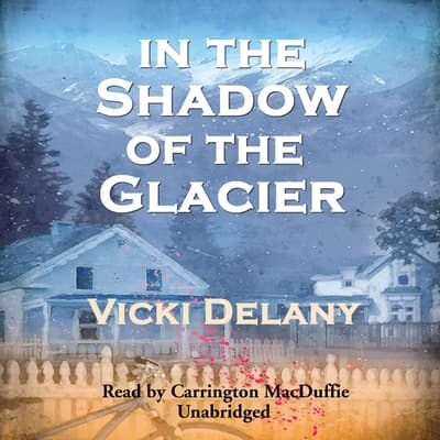 In the Shadow of the Glacier by Vicki Delany audiobook