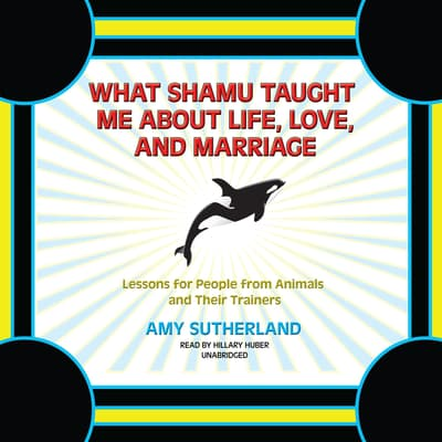 What Shamu Taught Me about Life, Love, and Marriage by Amy Sutherland audiobook