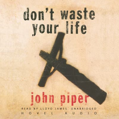 Don't Waste Your Life by John Piper audiobook