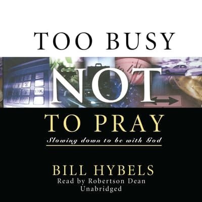 Too Busy Not to Pray by Bill Hybels audiobook