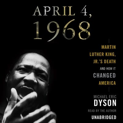 April 4, 1968 by Michael Eric Dyson audiobook