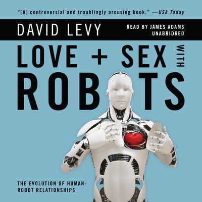 Love and Sex with Robots by David Levy audiobook
