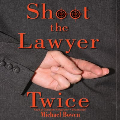 Shoot the Lawyer Twice by Michael Bowen audiobook