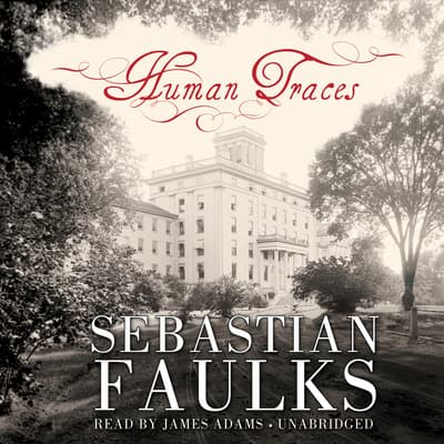 Human Traces by Sebastian Faulks audiobook