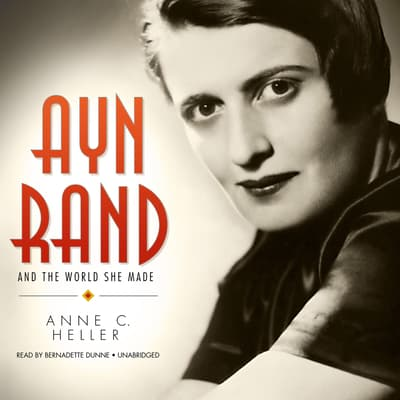 Ayn Rand and the World She Made by Anne C. Heller audiobook
