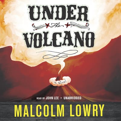 Under the Volcano by Malcolm Lowry audiobook