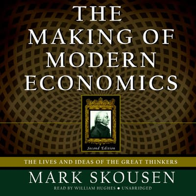 The Making of Modern Economics, Second Edition by Mark Skousen audiobook
