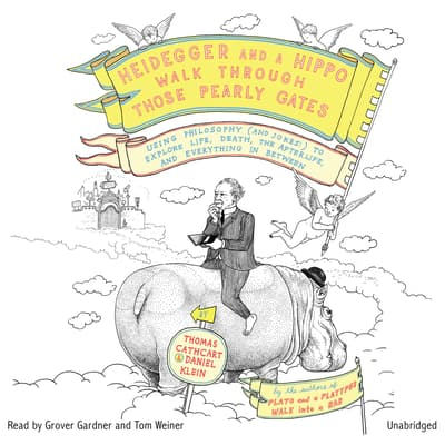 Heidegger and a Hippo Walk through Those Pearly Gates by Thomas Cathcart audiobook