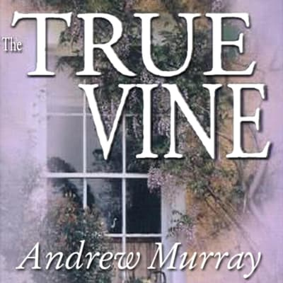 The True Vine by Andrew Murray audiobook