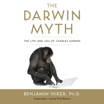 The Darwin Myth by Benjamin Wiker audiobook