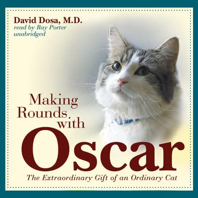 Making Rounds with Oscar by David Dosa audiobook