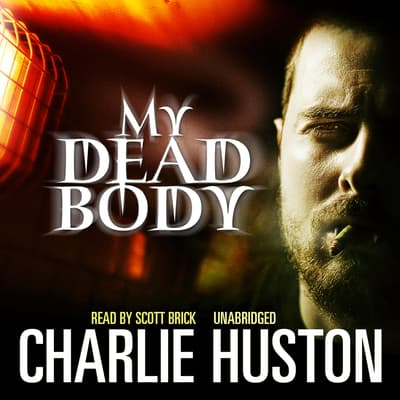 My Dead Body by Charlie Huston audiobook