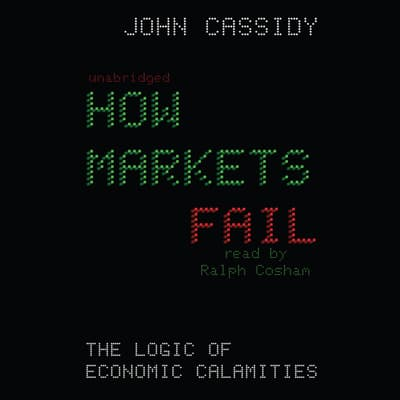 How Markets Fail by John Cassidy audiobook
