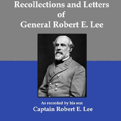 Recollections and Letters of General Robert E. Lee by Robert E. Lee audiobook