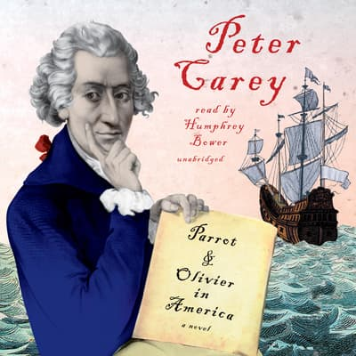 Parrot and Olivier in America by Peter Carey audiobook