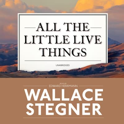 All the Little Live Things by Wallace Stegner audiobook