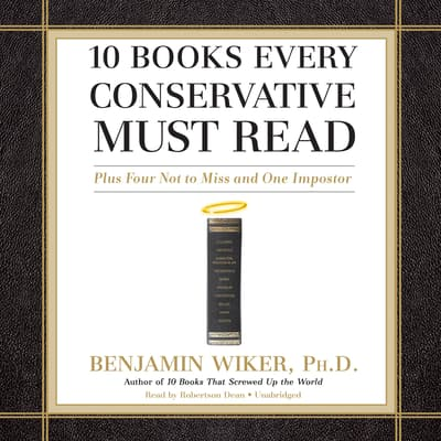 10 Books Every Conservative Must Read by Benjamin Wiker audiobook