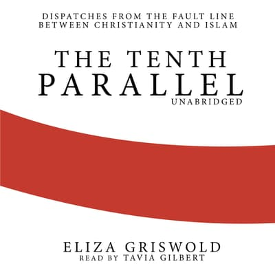 The Tenth Parallel by Eliza Griswold audiobook