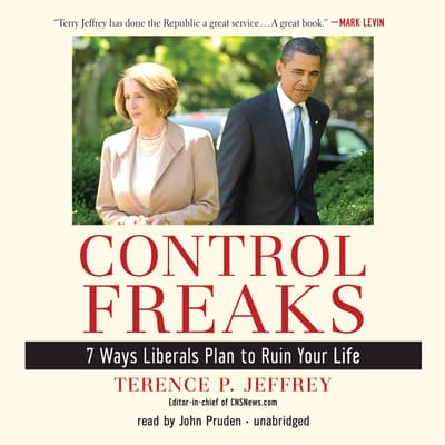Control Freaks by Terence P. Jeffrey audiobook