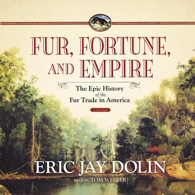 Fur, Fortune, and Empire by Eric Jay Dolin audiobook