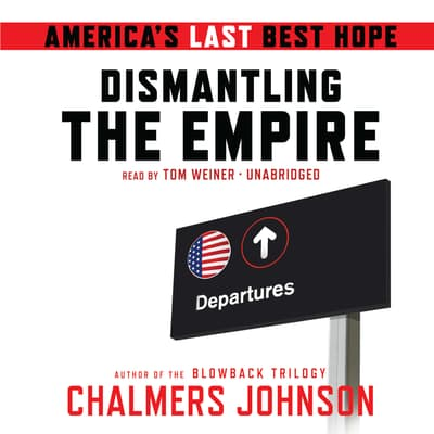 Dismantling the Empire by Chalmers Johnson audiobook