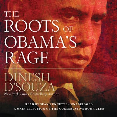 The Roots of Obama's Rage by Dinesh D'Souza audiobook