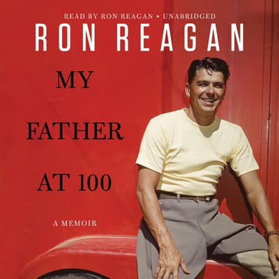 My Father at 100 by Ron Reagan audiobook
