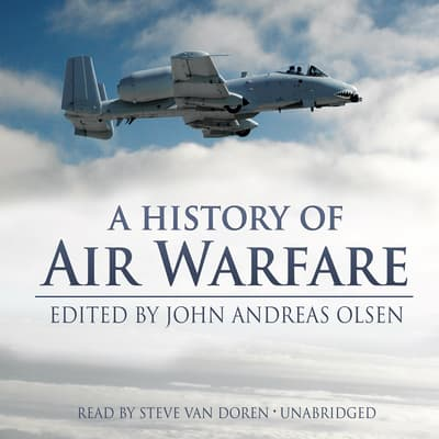 A History of Air Warfare by John Andreas Olsen audiobook