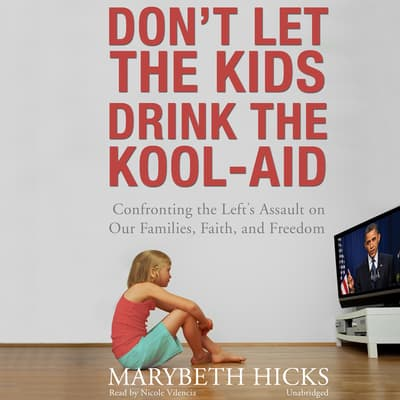 Don't Let the Kids Drink the Kool-Aid by Marybeth Hicks audiobook