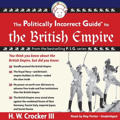 The Politically Incorrect Guide to the British Empire by H. W. Crocker audiobook