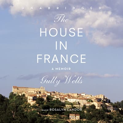 The House in France by Gully Wells audiobook
