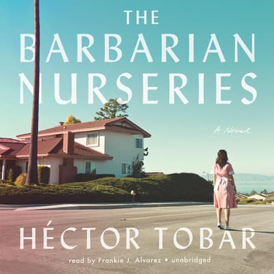 The Barbarian Nurseries by Héctor Tobar audiobook