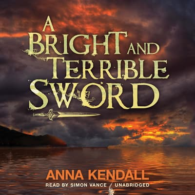 A Bright and Terrible Sword by Anna Kendall audiobook