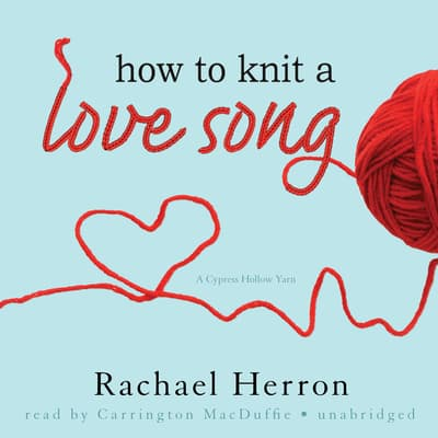How to Knit a Love Song by Rachael Herron audiobook
