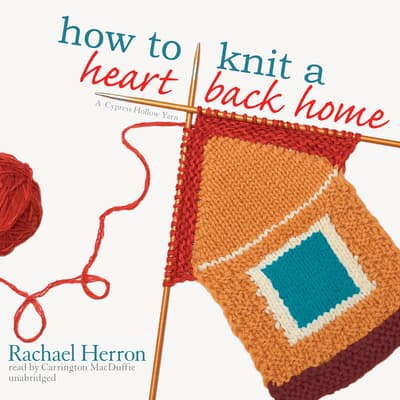 How to Knit a Heart Back Home by Rachael Herron audiobook