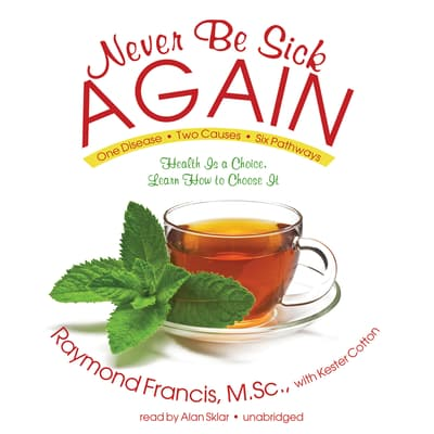 Never Be Sick Again by Raymond Francis audiobook