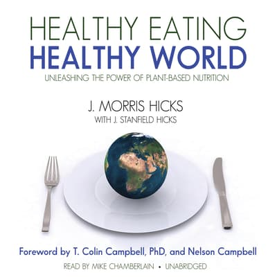 Healthy Eating, Healthy World by J. Morris Hicks audiobook