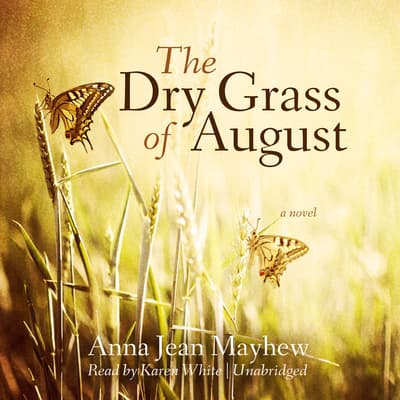 The Dry Grass of August by Anna Jean Mayhew audiobook