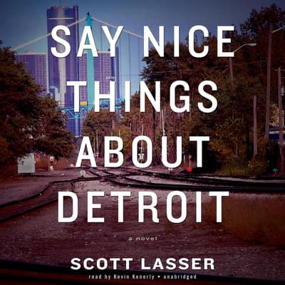 Say Nice Things about Detroit by Scott Lasser audiobook