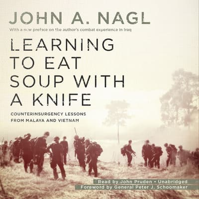 Learning to Eat Soup with a Knife by John A. Nagl audiobook